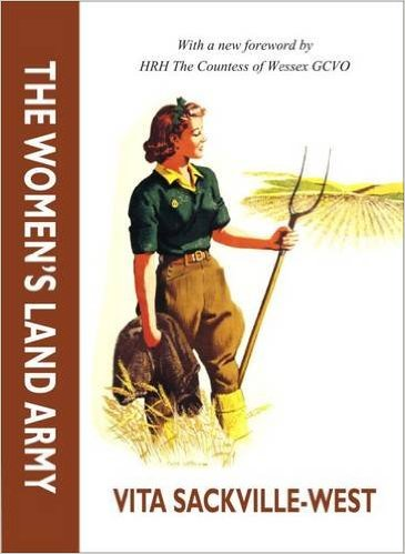 The Women's Land Army by Vita Sackville-West, with a new foreword by HRH The Countess of Wessex GCVO