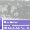 Skye Watton, director of upcoming WLA poetry mini-series on BBC Radio Norfolk, 7pm